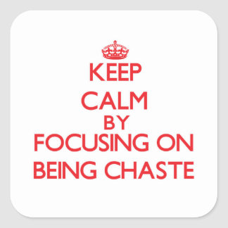 Keep Calm by focusing on Being Chaste Square Sticker