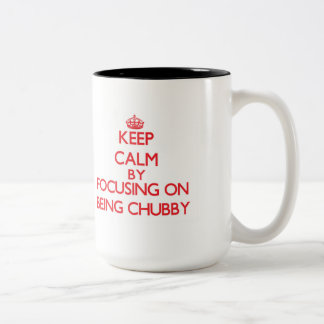 Keep Calm by focusing on Being Chubby Two-Tone Mug