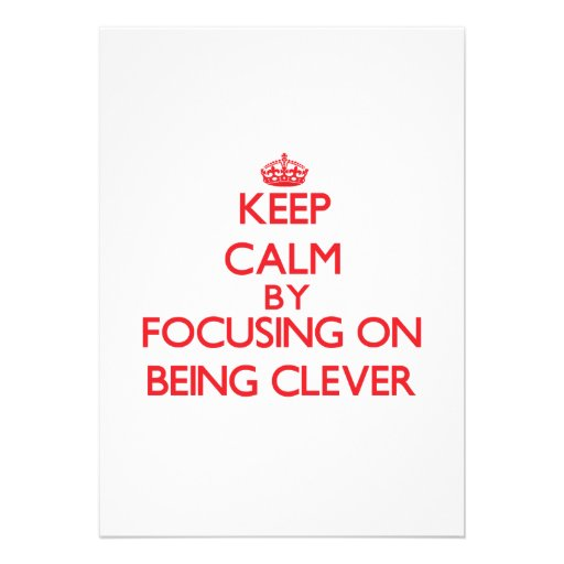 Keep Calm by focusing on Being Clever Custom Invite