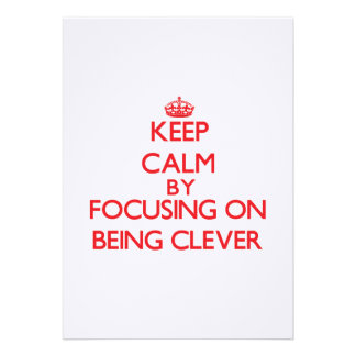Keep Calm by focusing on Being Clever Announcement