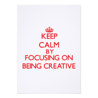 Keep Calm by focusing on Being Creative Custom Announcement