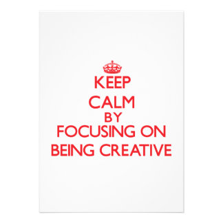 Keep Calm by focusing on Being Creative Announcements