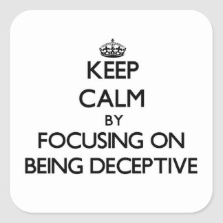 Keep Calm by focusing on Being Deceptive Square Sticker