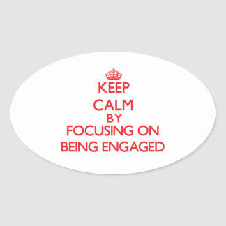 Keep Calm by focusing on BEING ENGAGED Sticker