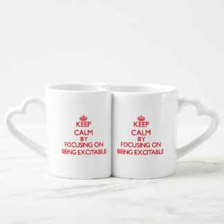 Keep Calm by focusing on BEING EXCITABLE Lovers Mug Sets