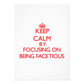 Keep Calm by focusing on Being Facetious Personalized Announcements