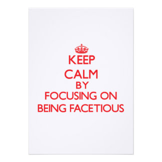 Keep Calm by focusing on Being Facetious Announcement