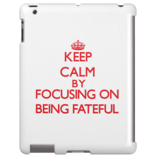 Keep Calm by focusing on Being Fateful