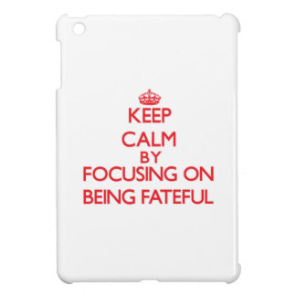 Keep Calm by focusing on Being Fateful iPad Mini Case