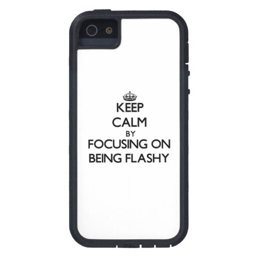 Keep Calm by focusing on Being Flashy iPhone 5 Covers