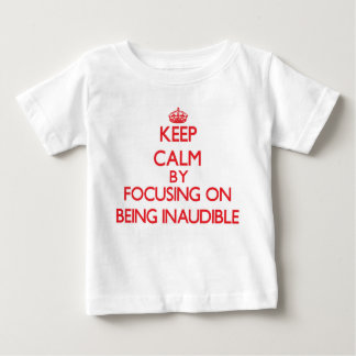 Keep Calm by focusing on Being Inaudible T Shirts