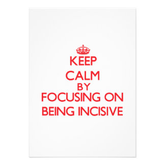 Keep Calm by focusing on Being Incisive Custom Announcements