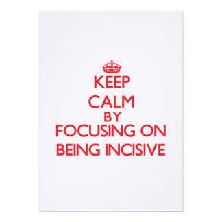 Keep Calm by focusing on Being Incisive Personalized Announcements