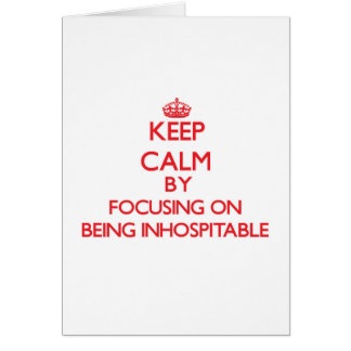 Keep Calm by focusing on Being Inhospitable Greeting Cards