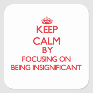 Keep Calm by focusing on Being Insignificant Sticker