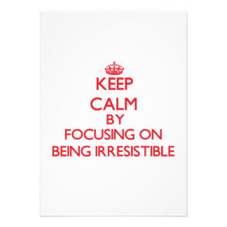 Keep Calm by focusing on Being Irresistible Personalized Invite