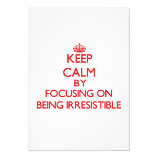 Keep Calm by focusing on Being Irresistible Personalized Invitation