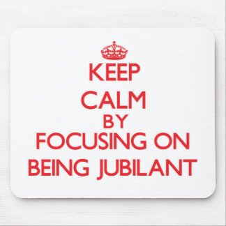 Keep Calm by focusing on Being Jubilant Mouse Pad
