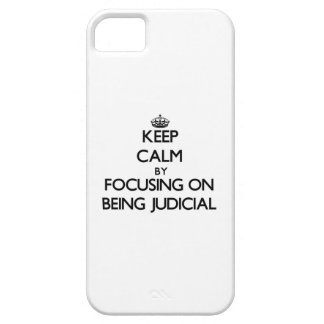 Keep Calm by focusing on Being Judicial iPhone 5/5S Cases