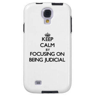 Keep Calm by focusing on Being Judicial Galaxy S4 Case