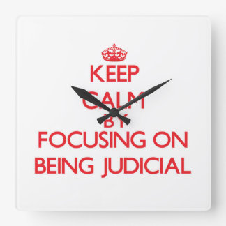 Keep Calm by focusing on Being Judicial Square Wall Clocks