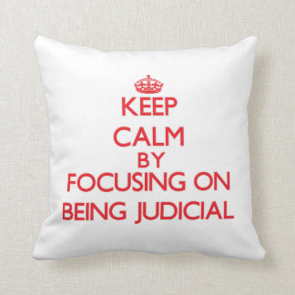 Keep Calm by focusing on Being Judicial Throw Pillow