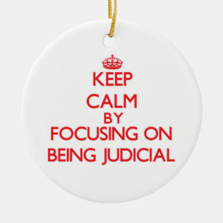 Keep Calm by focusing on Being Judicial Ornaments