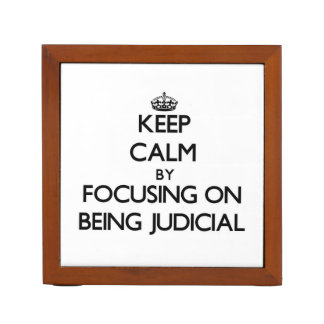 Keep Calm by focusing on Being Judicial Desk Organiser