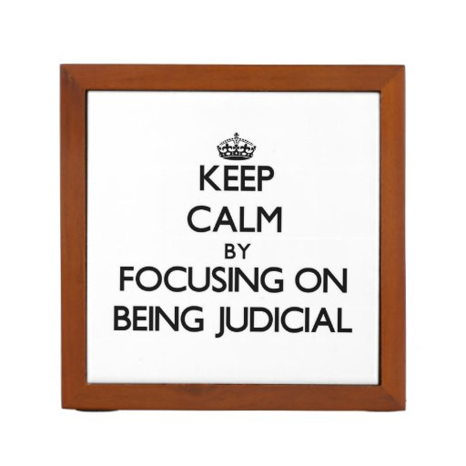 Keep Calm by focusing on Being Judicial Pencil/Pen Holder