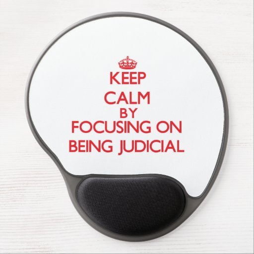 Keep Calm by focusing on Being Judicial Gel Mousepads