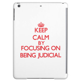 Keep Calm by focusing on Being Judicial iPad Air Case