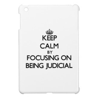 Keep Calm by focusing on Being Judicial Case For The iPad Mini