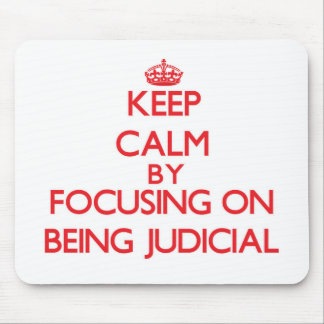Keep Calm by focusing on Being Judicial Mouse Pad