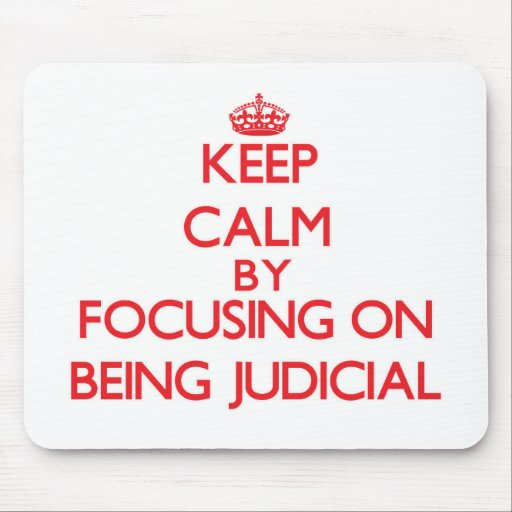 Keep Calm by focusing on Being Judicial Mousepads