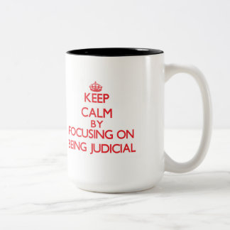 Keep Calm by focusing on Being Judicial Two-Tone Mug