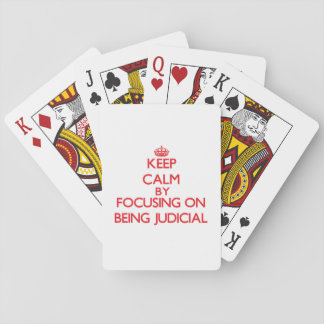 Keep Calm by focusing on Being Judicial Deck Of Cards