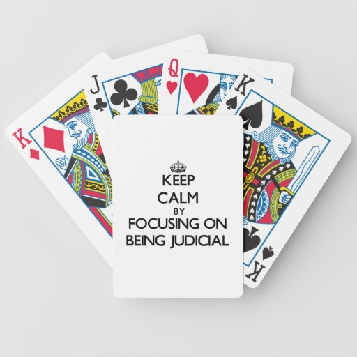 Keep Calm by focusing on Being Judicial Bicycle Poker Cards