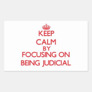 Keep Calm by focusing on Being Judicial Rectangular Sticker