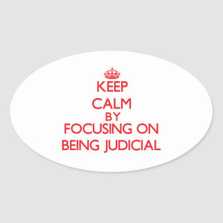 Keep Calm by focusing on Being Judicial Oval Stickers