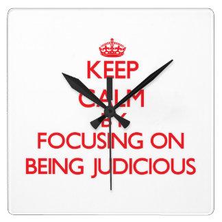 Keep Calm by focusing on Being Judicious Clocks