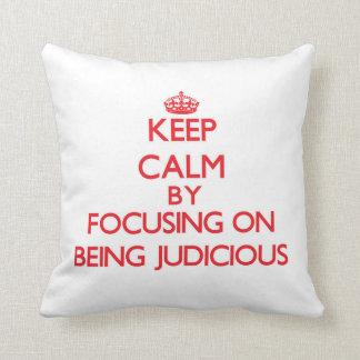 Keep Calm by focusing on Being Judicious Throw Pillows