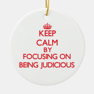 Keep Calm by focusing on Being Judicious Christmas Ornaments