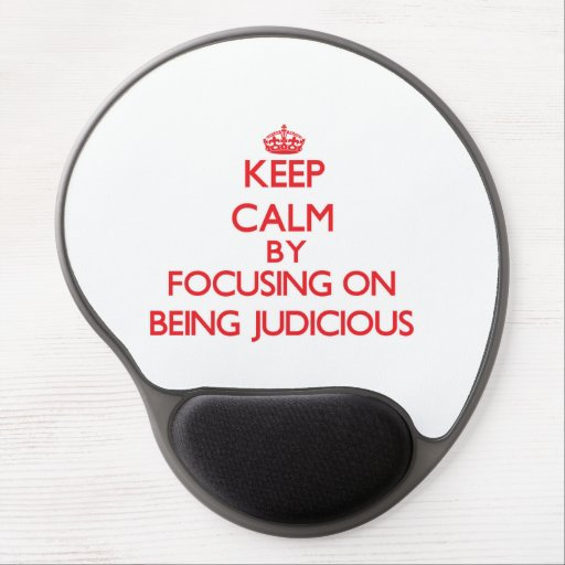 Keep Calm by focusing on Being Judicious Gel Mouse Mats