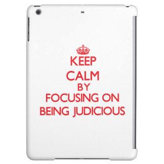 Keep Calm by focusing on Being Judicious iPad Air Case