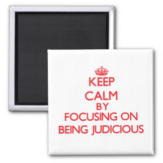 Keep Calm by focusing on Being Judicious Refrigerator Magnet