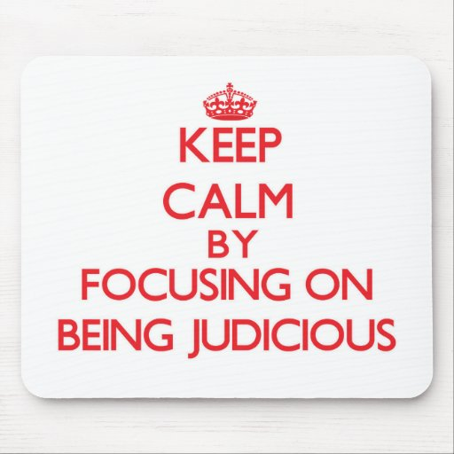 Keep Calm by focusing on Being Judicious Mousepads
