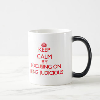 Keep Calm by focusing on Being Judicious Coffee Mug