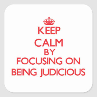 Keep Calm by focusing on Being Judicious Stickers