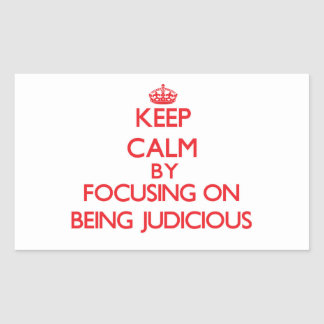 Keep Calm by focusing on Being Judicious Sticker