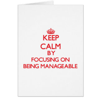 Keep Calm by focusing on Being Manageable Card